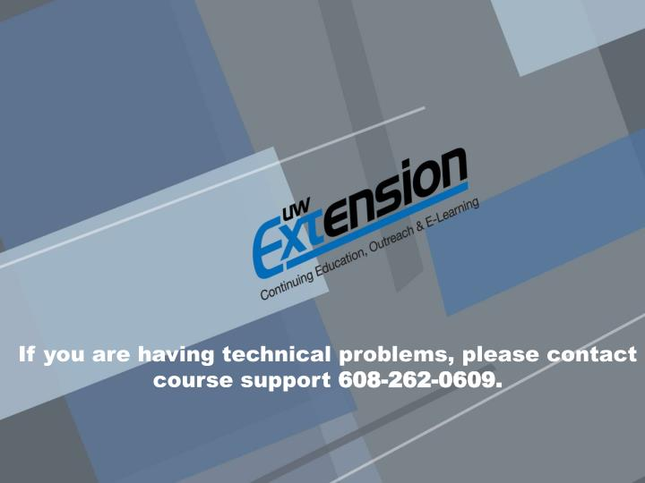 If you are having technical problems, please contact course support
