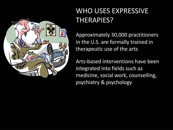 WHO USES EXPRESSIVE THERAPIES?