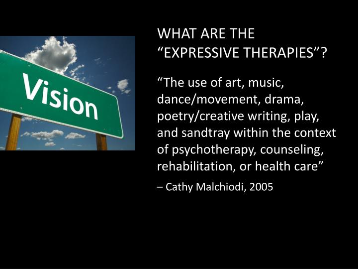 "WHAT ARE THE ""EXPRESSIVE THERAPIES""?"