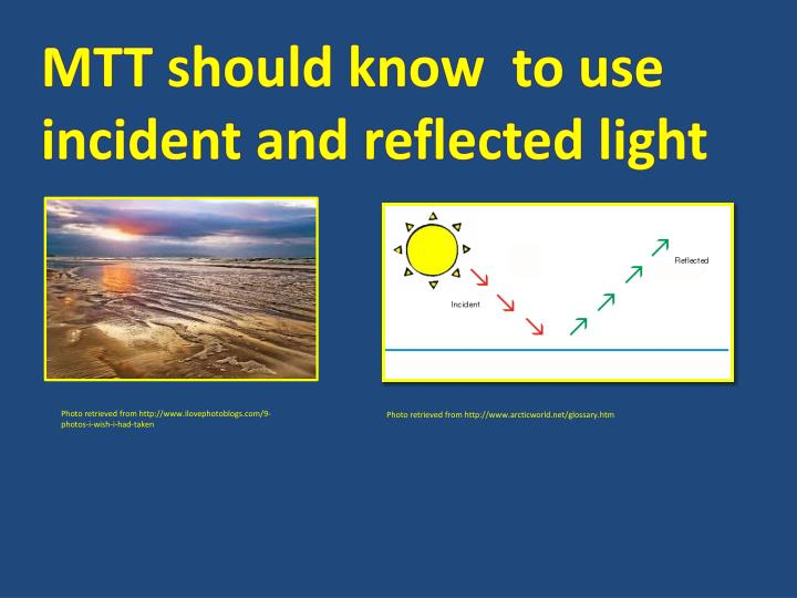MTT should know  to use incident and reflected light