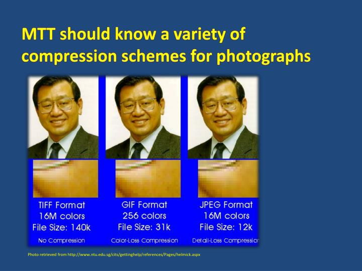 MTT should know a variety of compression schemes for photographs