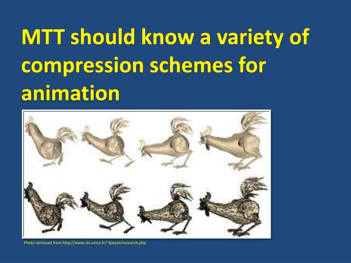 MTT should know a variety of compression schemes for
