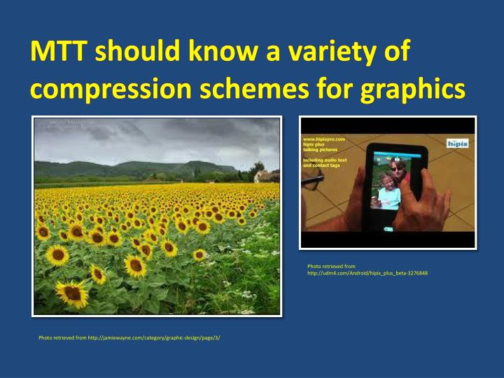 MTT should know a variety of compression schemes for graphics