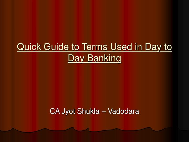 Quick guide to terms used in day to day banking