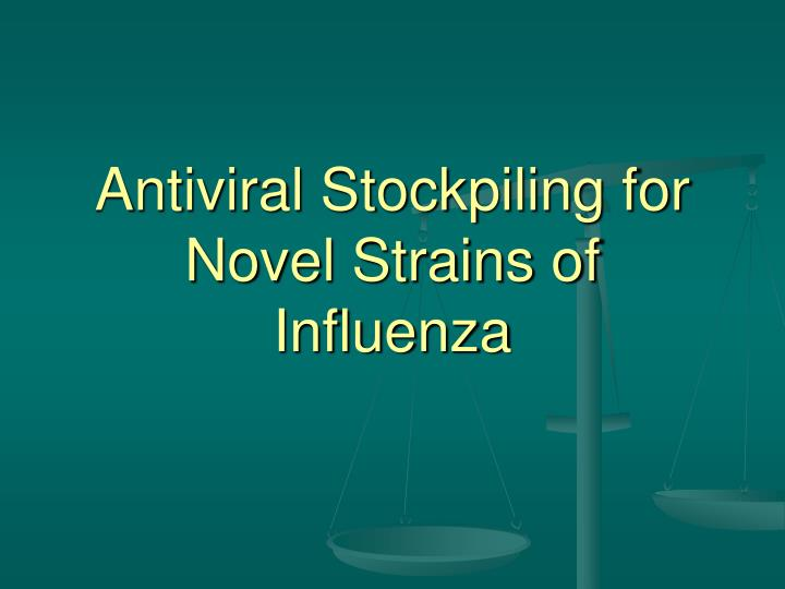 Antiviral stockpiling for novel strains of influenza