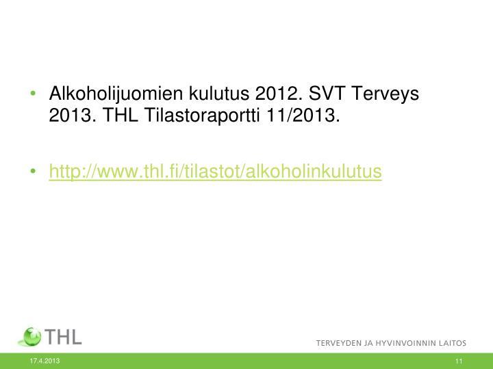 Alkoholijuomien kulutus 2012. SVT Terveys 2013. THL Tilastoraportti 11/2013.