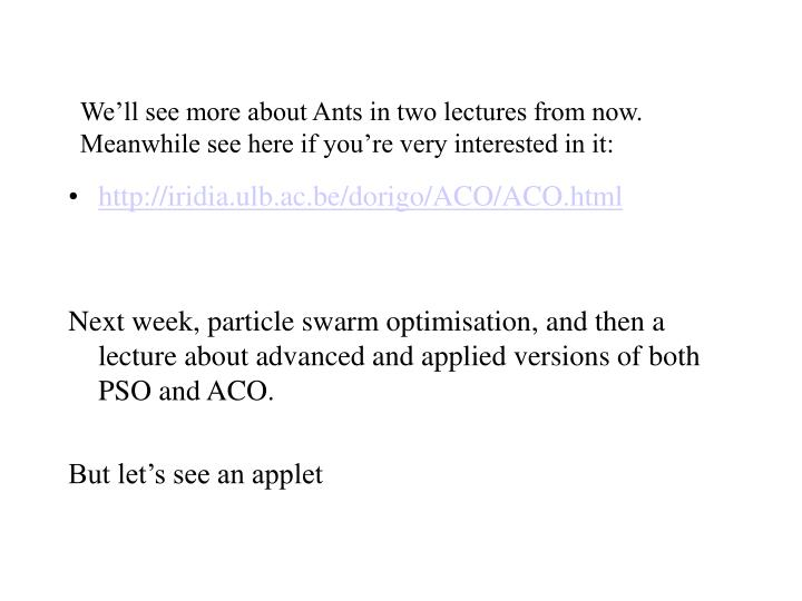 We'll see more about Ants in two lectures from now.