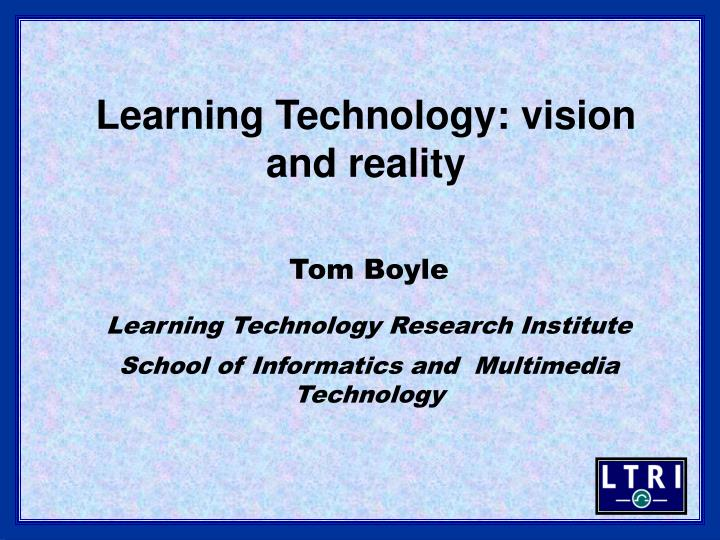 Learning technology vision and reality