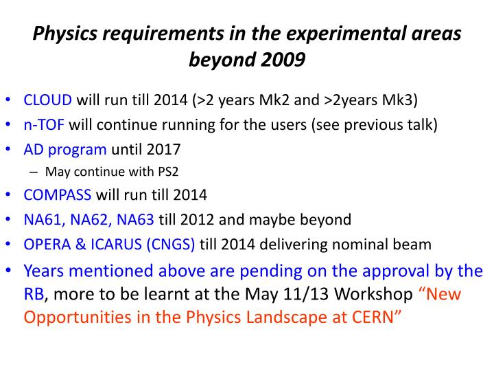 Physics requirements in the experimental areas beyond 2009