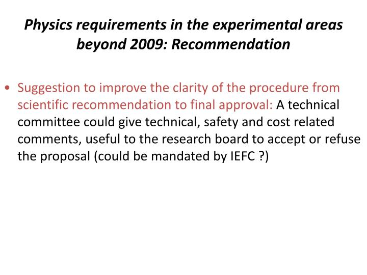 Physics requirements in the experimental areas beyond 2009: Recommendation