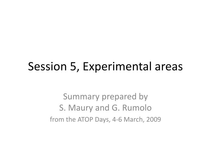 Session 5 experimental areas