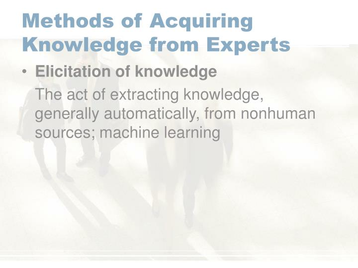 Methods of Acquiring Knowledge from Experts