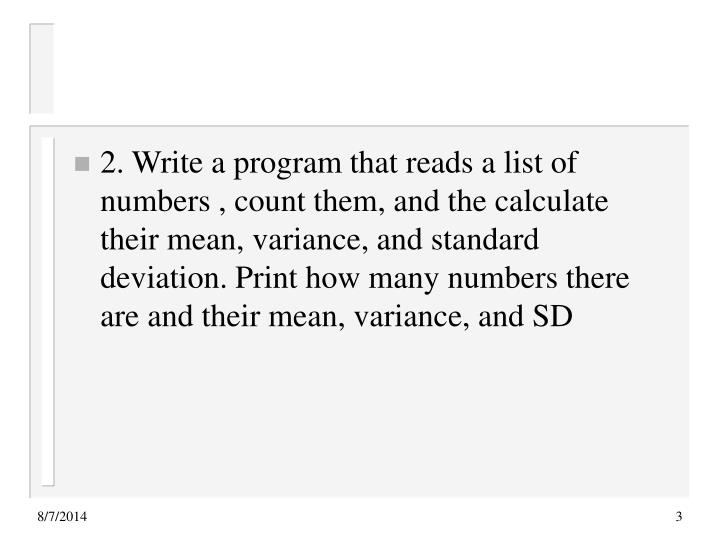 2. Write a program that reads a list of numbers , count them, and the calculate their mean, variance...