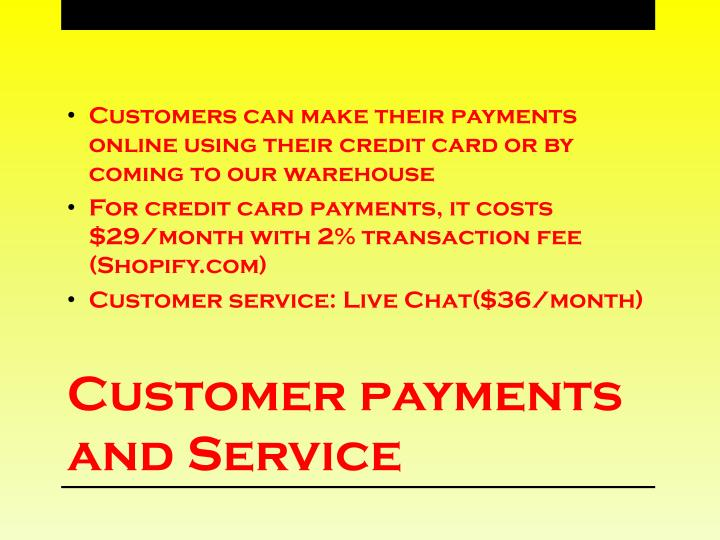 Customers can make their payments online using their credit card or by coming to our warehouse