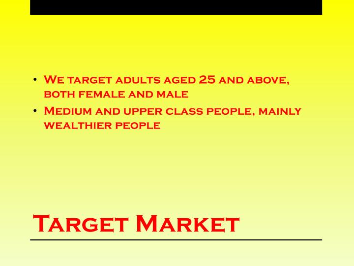 We target adults aged 25 and above, both female and male