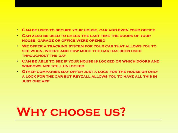Can be used to secure your house, car and even your office