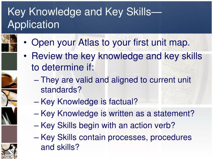 Key Knowledge and Key Skills—Application