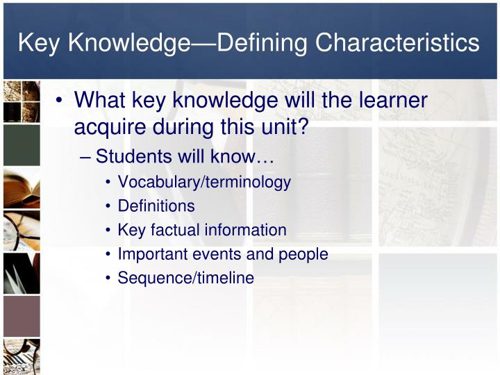 Key Knowledge—Defining Characteristics