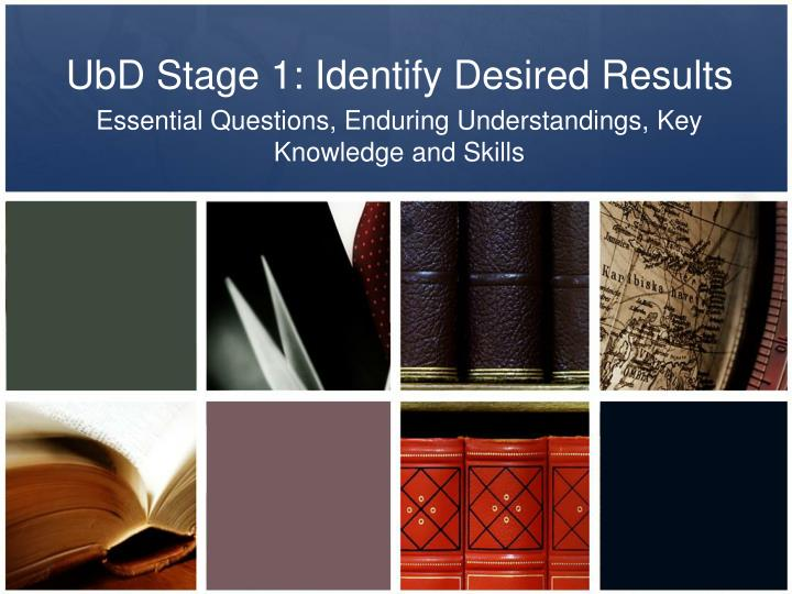Ubd stage 1 identify desired results