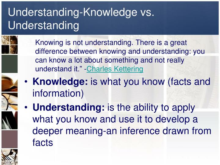 Understanding-Knowledge vs. Understanding