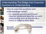 understanding the bridge from essential questions to understanding