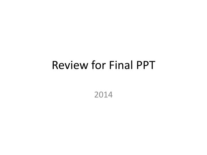 Review for final ppt