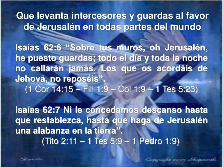 Que levanta intercesores y guardas al favor de Jerusalén en todas partes del mundo