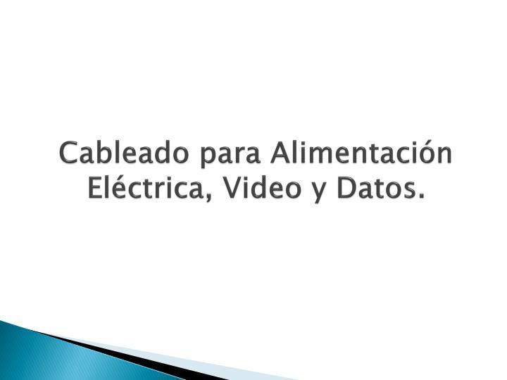 Cableado para Alimentación Eléctrica, Video y Datos.