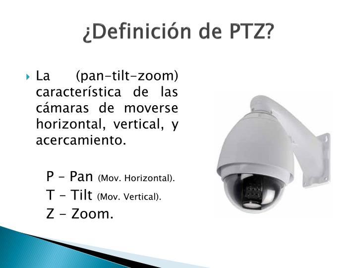¿Definición de PTZ?
