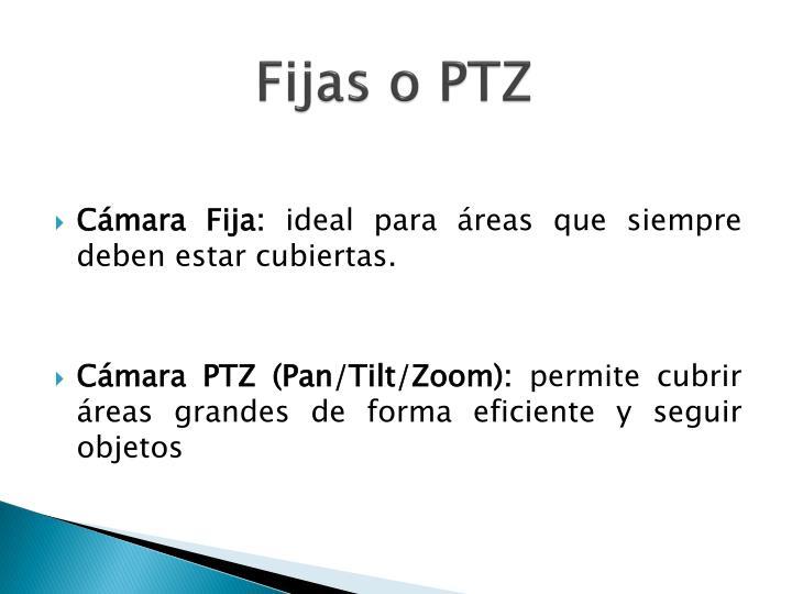 Fijas o PTZ