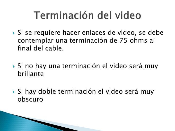 Terminación del video