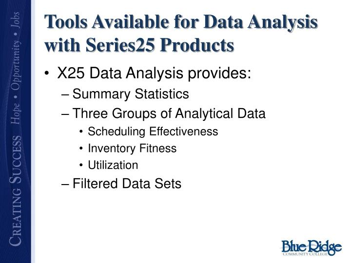 Tools Available for Data Analysis with Series25 Products