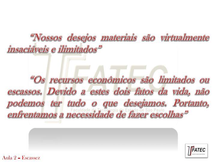 """""""Nossos desejos materiais são virtualmente insaciáveis e ilimitados"""""""