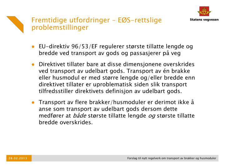 EU-direktiv 96/53/EF regulerer største tillatte lengde og bredde ved transport av gods og passasjerer på veg