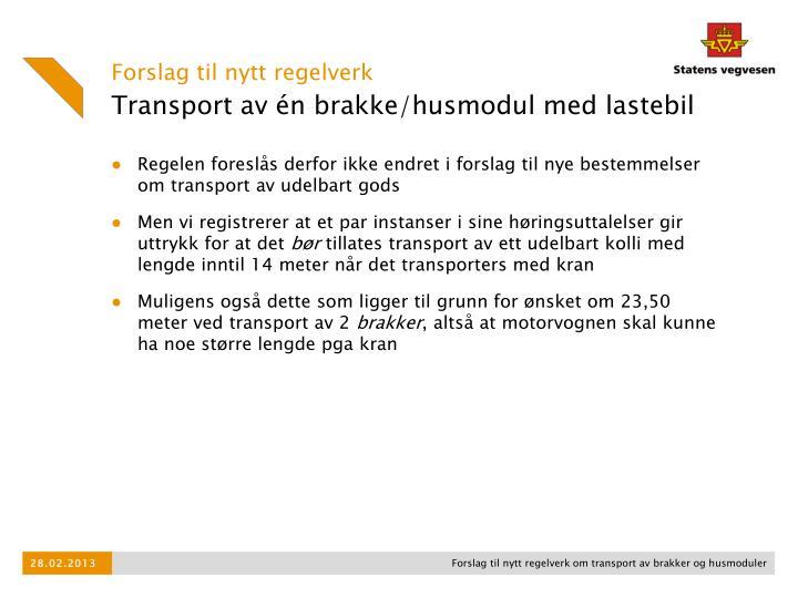 Regelen foreslås derfor ikke endret i forslag til nye bestemmelser om transport av udelbart gods