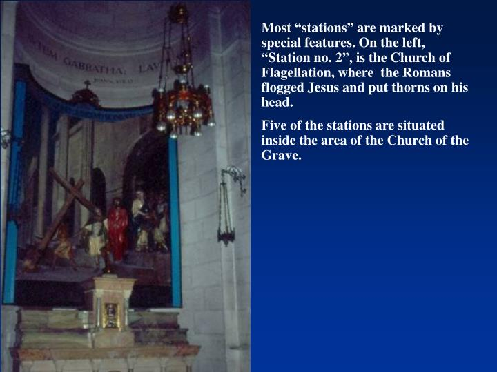 "Most ""stations"" are marked by special features. On the left, ""Station no. 2"", is the Church of Flagellation, where  the Romans flogged Jesus and put thorns on his head."