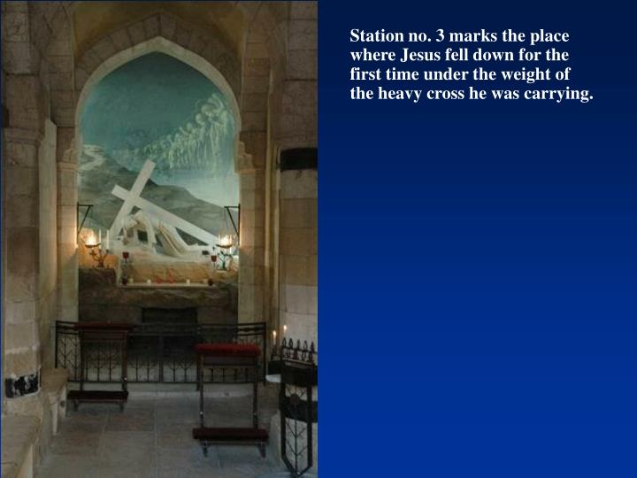 Station no. 3 marks the place where Jesus fell down for the first time under the weight of the heavy cross he was carrying.