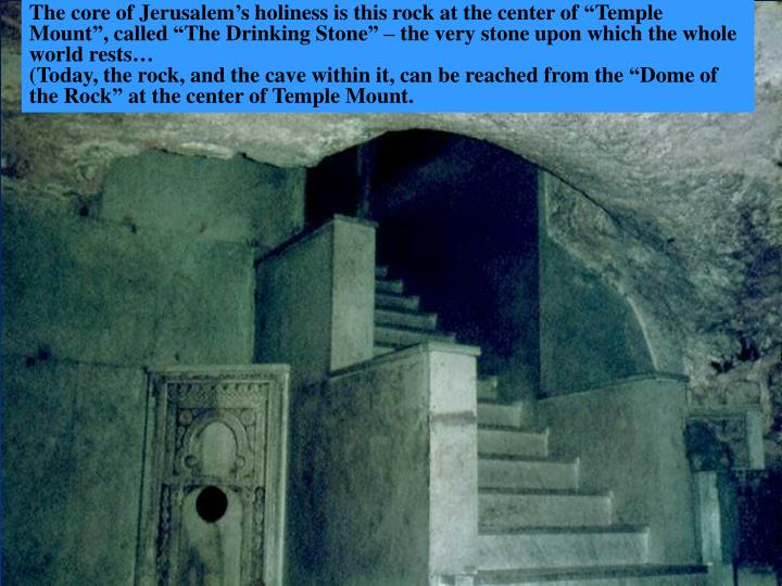 "The core of Jerusalem's holiness is this rock at the center of ""Temple Mount"", called ""The D..."
