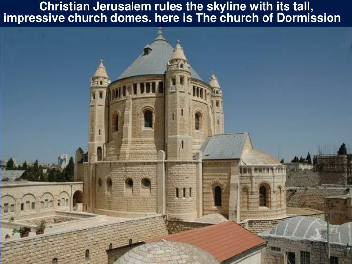 Christian Jerusalem rules the skyline with its tall, impressive church domes.