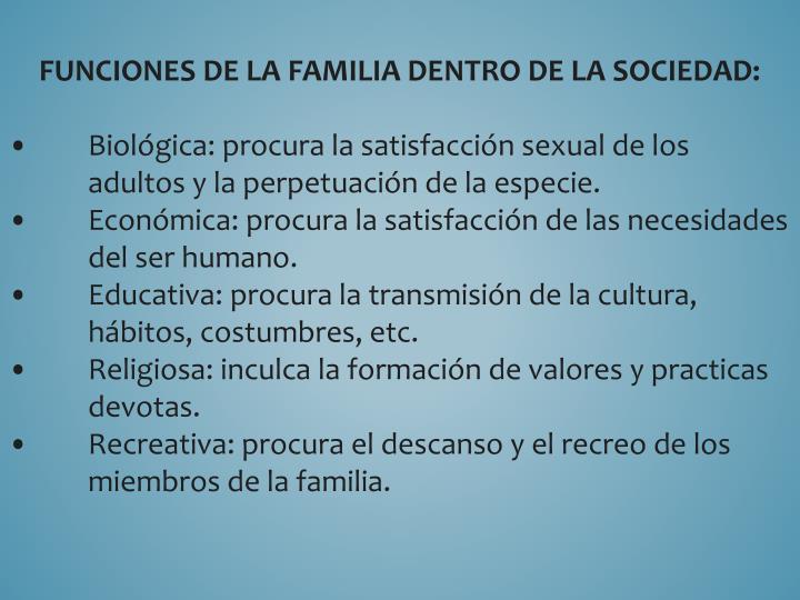 FUNCIONES DE LA FAMILIA DENTRO DE LA SOCIEDAD: