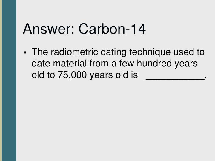 Answer: Carbon-14