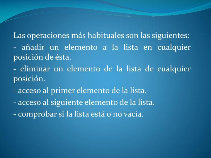 Las operaciones más habituales son las siguientes: