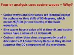 fourier analysis uses cosine waves why