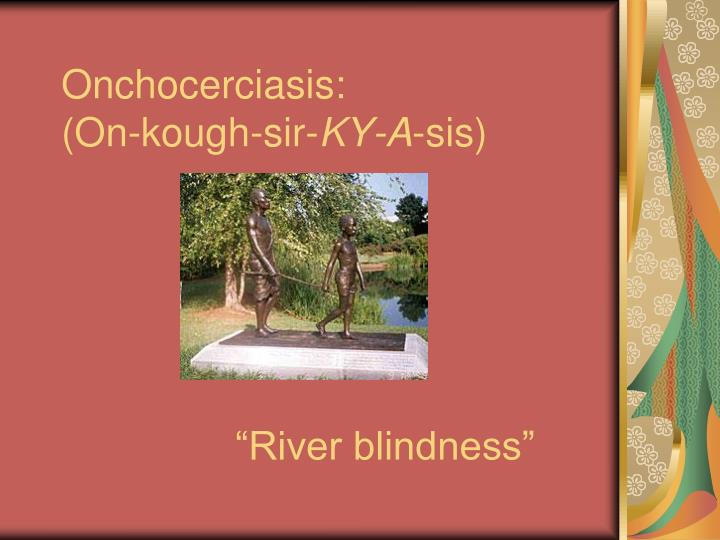 Onchocerciasis on kough sir ky a sis river blindness