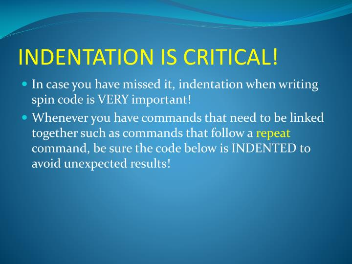 INDENTATION IS CRITICAL!