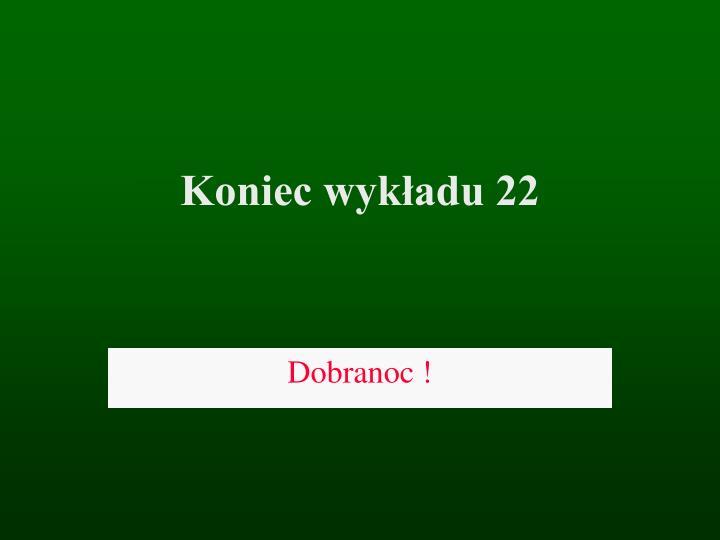 Koniec wykładu 22