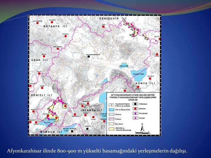 Afyonkarahisar ilinde 800-900 m yükselti basamağındaki yerleşmelerin dağılışı.