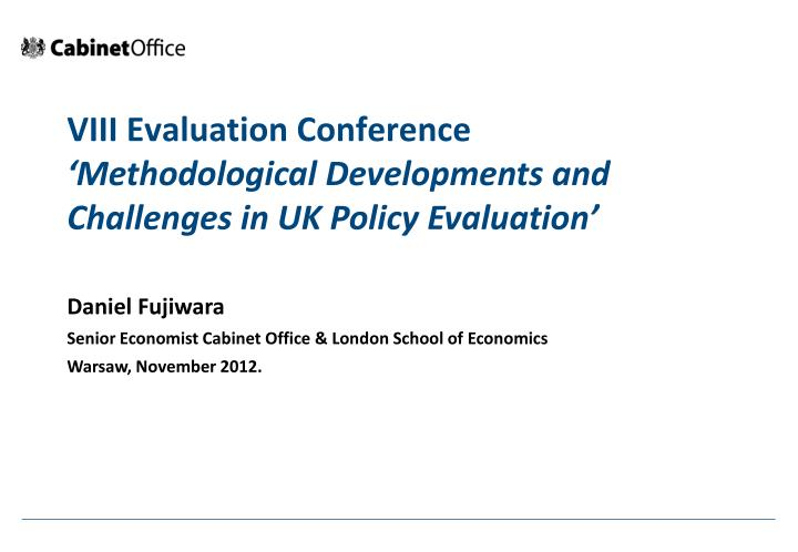 Viii evaluation conference methodological developments and challenges in uk policy evaluation