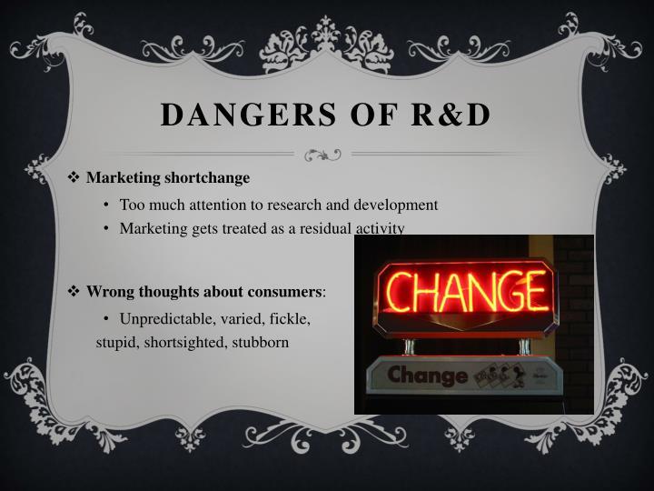 Dangers of R&D