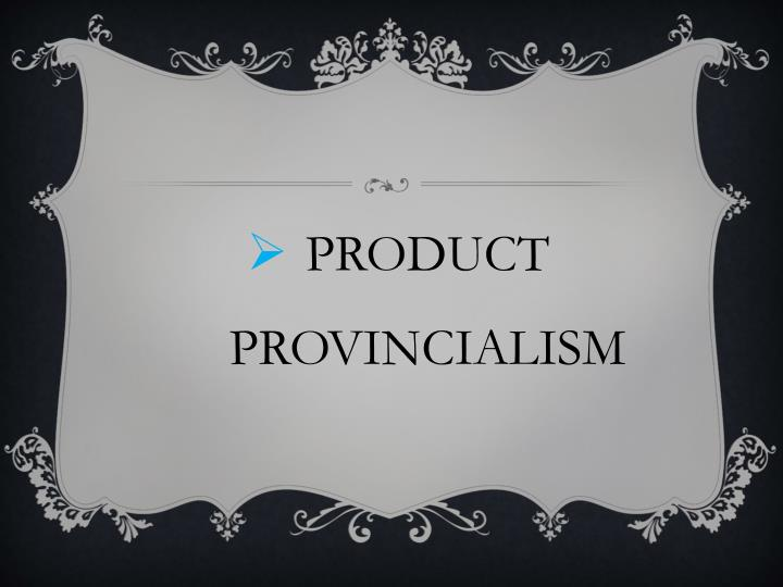 PRODUCT PROVINCIALISM